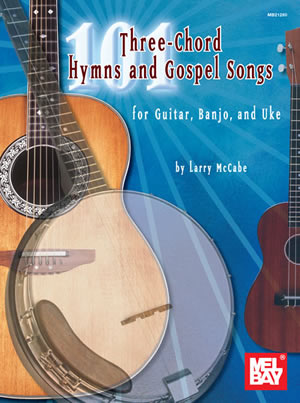 101 Three-Chord Hymns & Gospel Songs for Gtr, Banjo & Uke Book - Mel ...