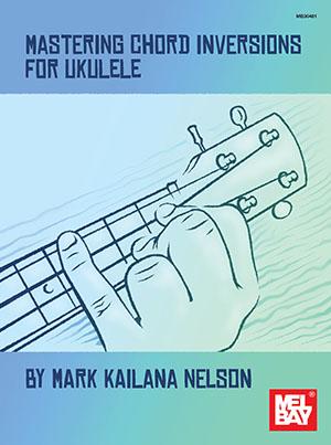 Mastering Chord Inversion for Ukulele eBook - Mel Bay