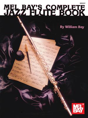 Complete Jazz Flute Book Book Mel Bay Publications Inc Mel Bay