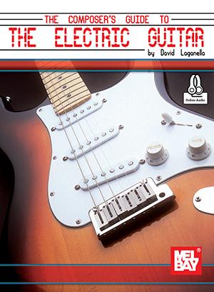 Electric Guitar Ebook : composer 39 s guide to the electric guitar ebook online audio mel bay publications inc mel bay ~ Vivirlamusica.com Haus und Dekorationen