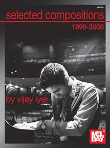 Selected Compositions 1999-2008 of Vijay Iyer
