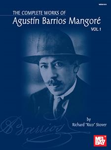 The Complete Works of Agustin Barrios Mangore for Guitar Vol. 1