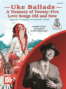 Uke Ballads: A Treasury of Twenty-Five Love Songs Old and New