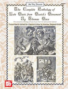 The Complete Anthology of Lute Music from Musick's Monument by Thomas Mace